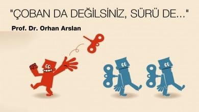 Photo of ÇOBAN DA DEĞİLSİNİZ, SÜRÜ DE – Prof. Dr. Orhan Arslan